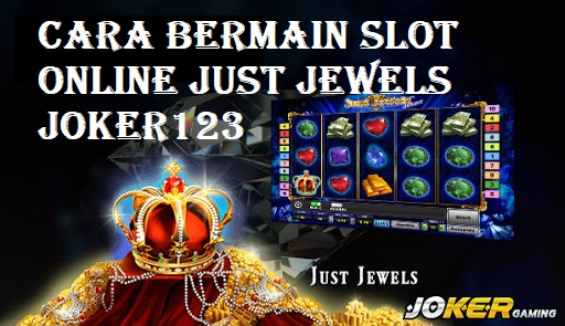 Cara Bermain Slot Online Just Jewels Joker123